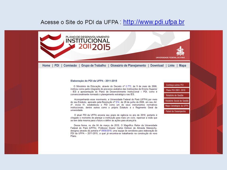 Acesse o Site do PDI da UFPA : http://www.pdi.ufpa.brhttp://www.pdi.ufpa.br