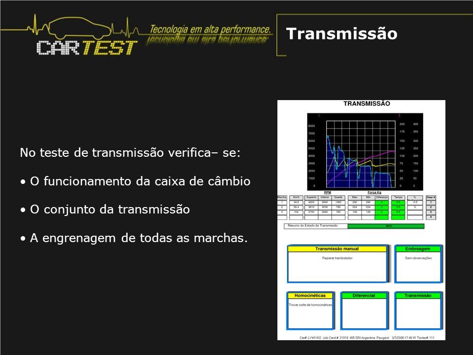 No teste de transmissão verifica– se: O funcionamento da caixa de câmbio O conjunto da transmissão A engrenagem de todas as marchas. Transmissão