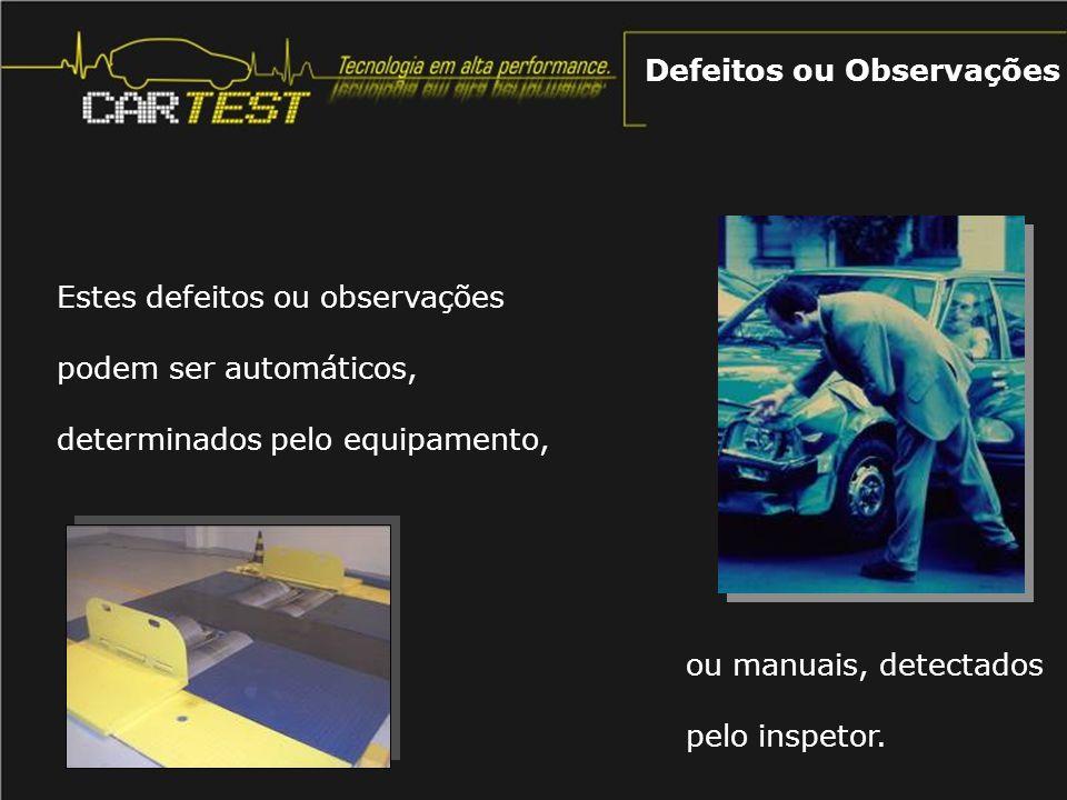 Estes defeitos ou observações podem ser automáticos, determinados pelo equipamento, Defeitos ou Observações ou manuais, detectados pelo inspetor.