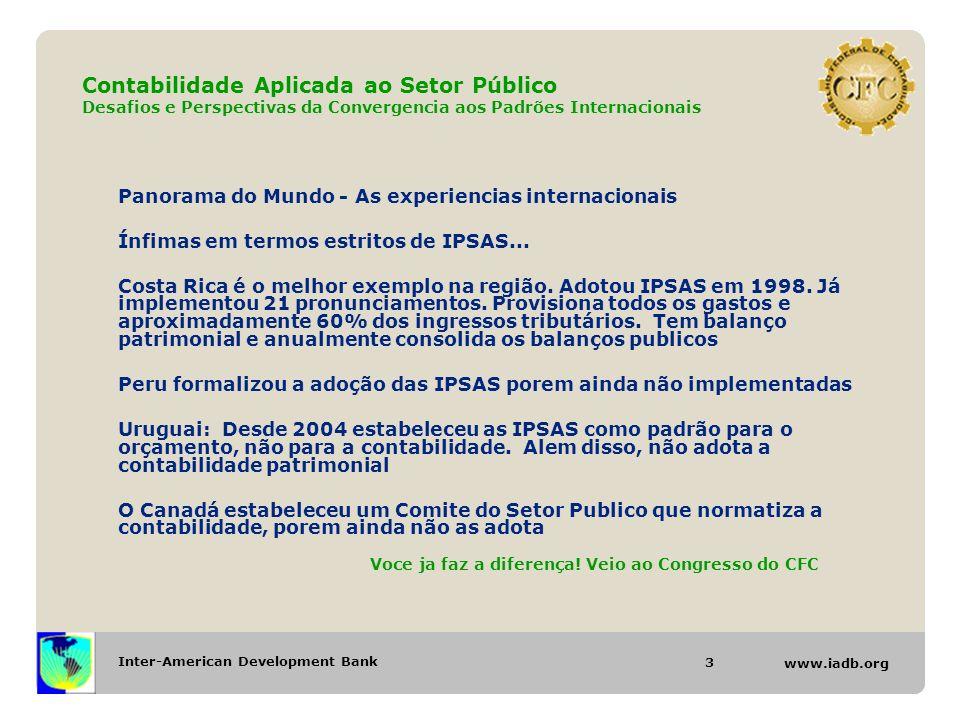 Inter-American Development Bank www.iadb.org Contabilidade Aplicada ao Setor Público Desafios e Perspectivas da Convergencia aos Padrões Internacionais Panorama do Mundo - As experiencias internacionais Ínfimas em termos estritos de IPSAS...