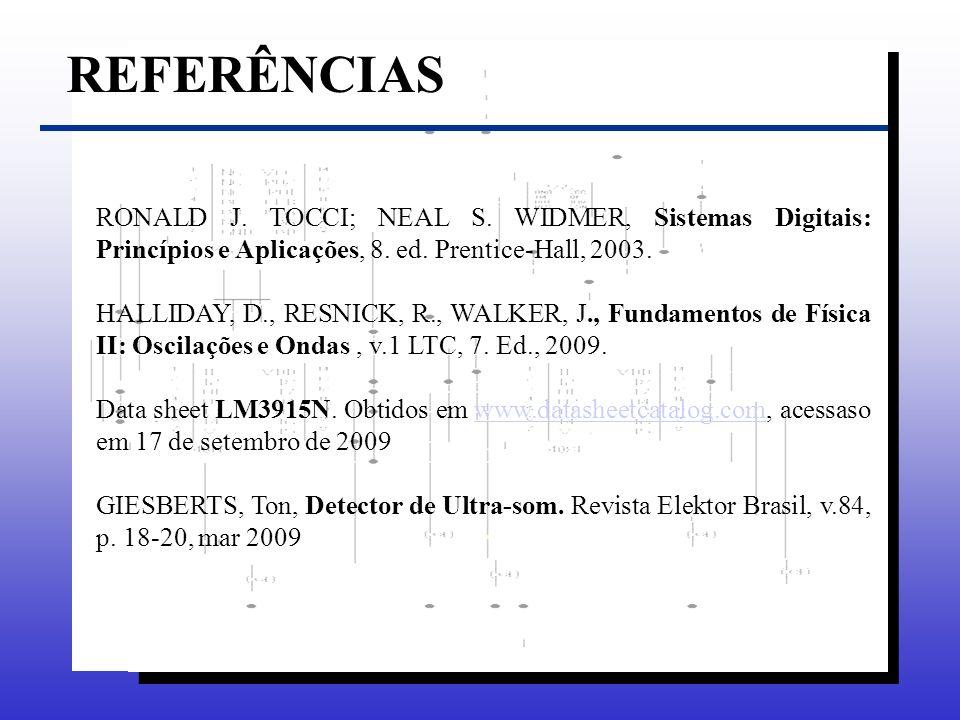 RONALD J. TOCCI; NEAL S. WIDMER, Sistemas Digitais: Princípios e Aplicações, 8. ed. Prentice-Hall, 2003. HALLIDAY, D., RESNICK, R., WALKER, J., Fundam