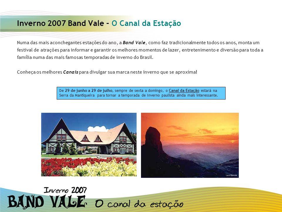 Inverno 2007 Band Vale – O Canal da Estação Numa das mais aconchegantes estações do ano, a Band Vale, como faz tradicionalmente todos os anos, monta u