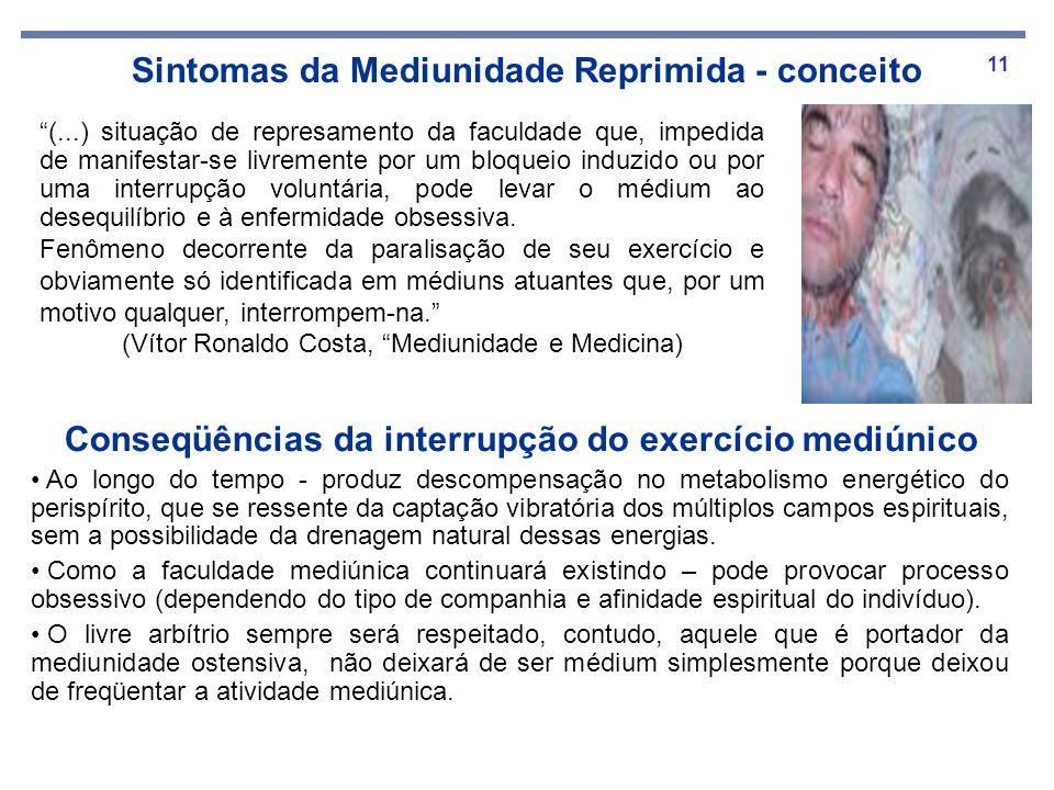 11 Sintomas da Mediunidade Reprimida - conceito Conseqüências da interrupção do exercício mediúnico Ao longo do tempo - produz descompensação no metab