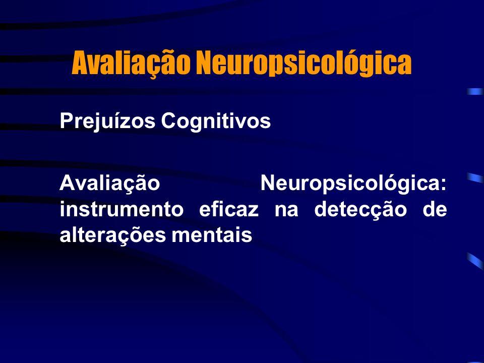 Avaliação Neuropsicológica Prejuízos Cognitivos Avaliação Neuropsicológica: instrumento eficaz na detecção de alterações mentais