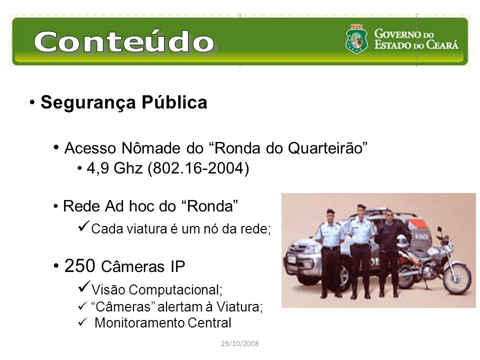Segurança Pública Acesso Nômade do Ronda do Quarteirão 4,9 Ghz (802.16-2004) Rede Ad hoc do Ronda Cada viatura é um nó da rede; 250 Câmeras IP Visão C