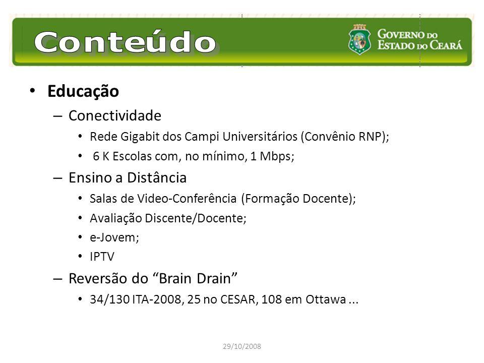 Educação – Conectividade Rede Gigabit dos Campi Universitários (Convênio RNP); 6 K Escolas com, no mínimo, 1 Mbps; – Ensino a Distância Salas de Video
