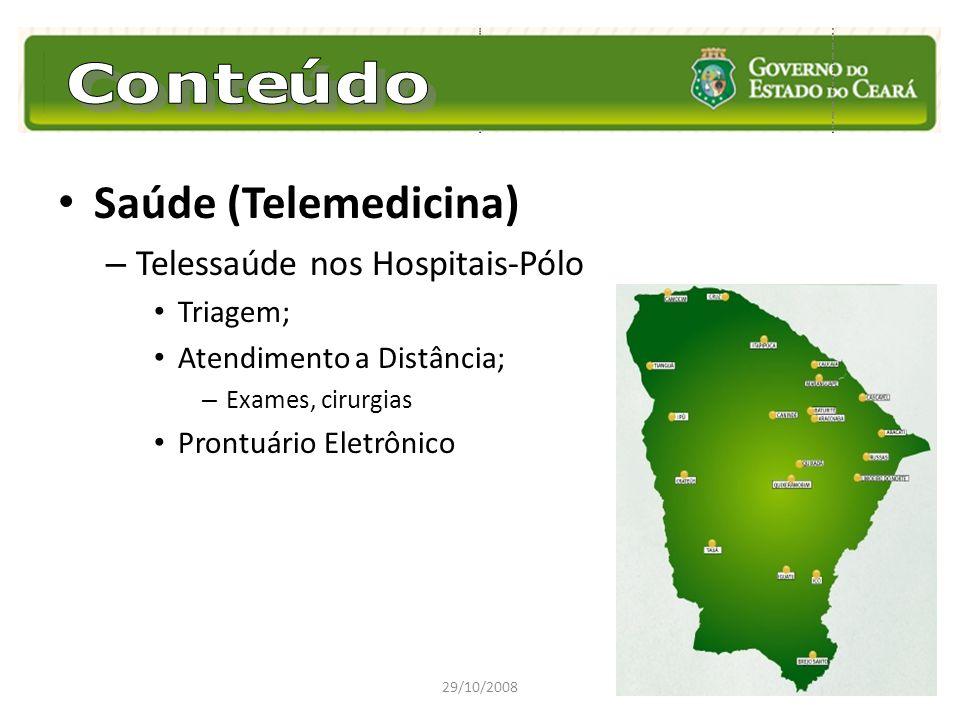 Saúde (Telemedicina) – Telessaúde nos Hospitais-Pólo Triagem; Atendimento a Distância; – Exames, cirurgias Prontuário Eletrônico 29/10/2008