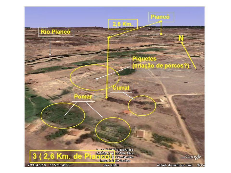 Rio Piancó Piancó Pomar Curral Piquetes (criação de porcos?) N 2,6 Km. 3 ( 2,6 Km. de Piancó)