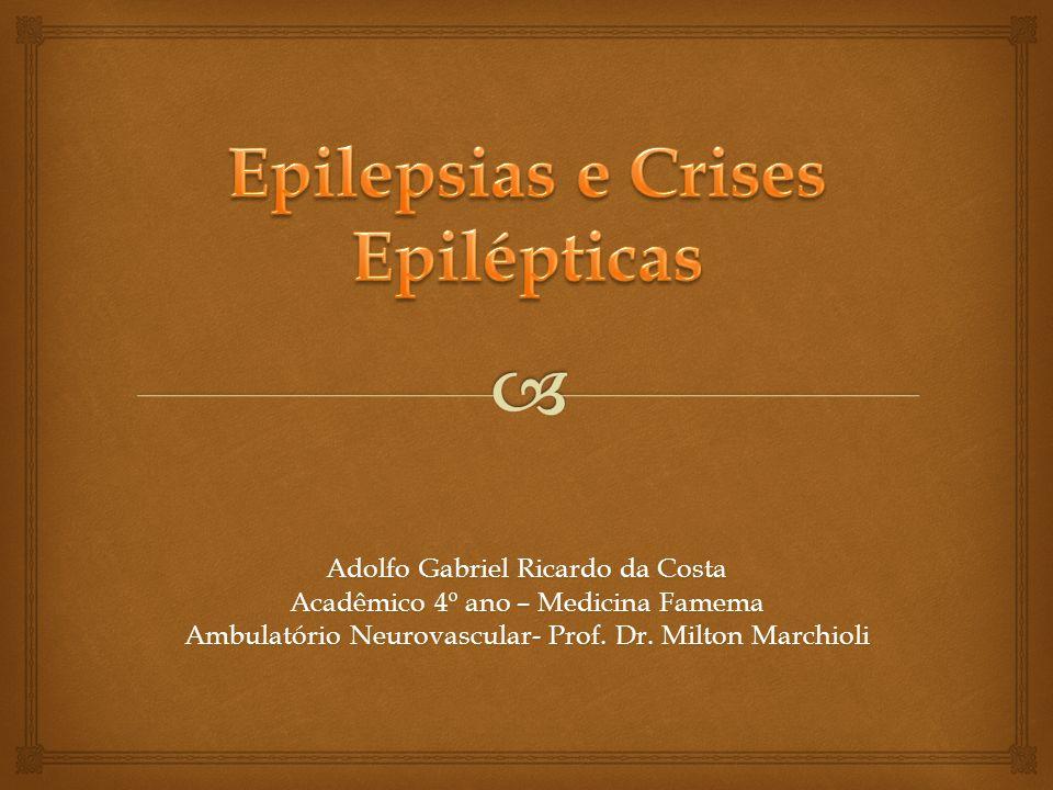 Crises parciais (ou focais) I.Crises parciais simples (CPS) II.Crises parciais complexas (CPC) III.Secundariamente generalizada Crises generalizadas (desde o início) Crises não classificáveis (informações incompletas ou inadequadas) CLASSIFICAÇÃO DAS CRISES EPILÉPTICAS