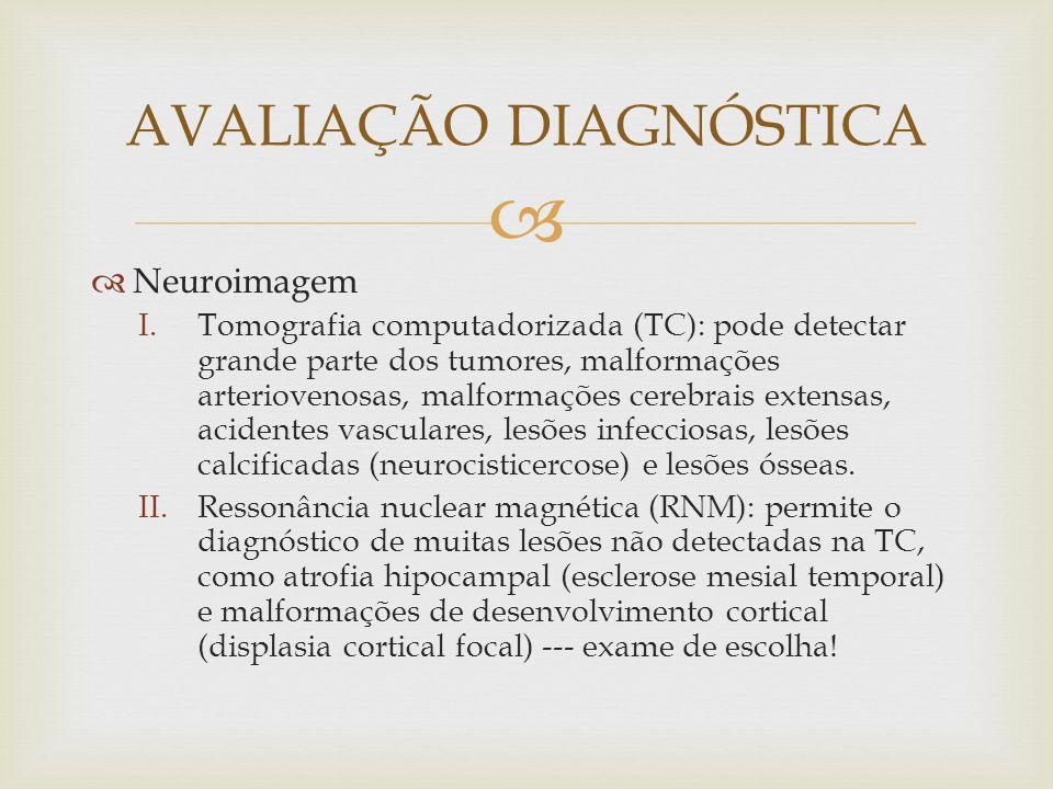 Neuroimagem I.Tomografia computadorizada (TC): pode detectar grande parte dos tumores, malformações arteriovenosas, malformações cerebrais extensas, acidentes vasculares, lesões infecciosas, lesões calcificadas (neurocisticercose) e lesões ósseas.
