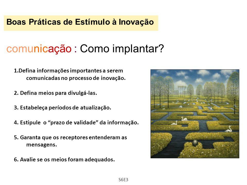 Boas Práticas de Estímulo à Inovação comunicação : Como implantar? 1.Defina informações importantes a serem comunicadas no processo de inovação. 2. De