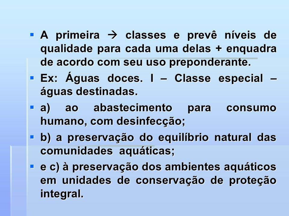 A primeira classes e prevê níveis de qualidade para cada uma delas + enquadra de acordo com seu uso preponderante. A primeira classes e prevê níveis d