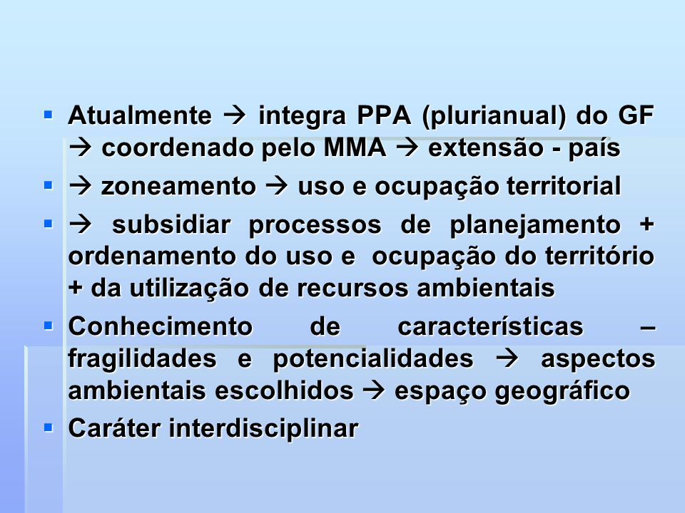 Atualmente integra PPA (plurianual) do GF coordenado pelo MMA extensão - país Atualmente integra PPA (plurianual) do GF coordenado pelo MMA extensão -