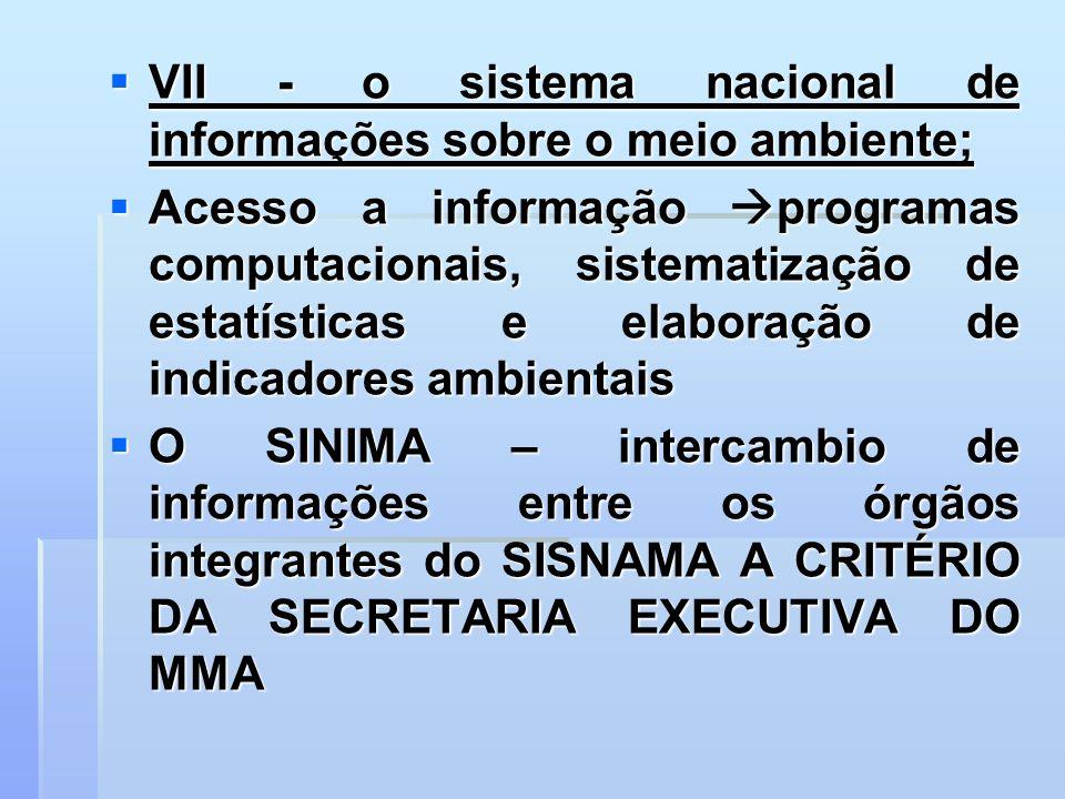 VII - o sistema nacional de informações sobre o meio ambiente; VII - o sistema nacional de informações sobre o meio ambiente; Acesso a informação prog