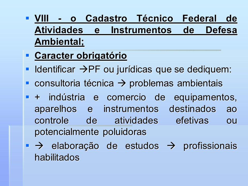VIII - o Cadastro Técnico Federal de Atividades e Instrumentos de Defesa Ambiental; VIII - o Cadastro Técnico Federal de Atividades e Instrumentos de