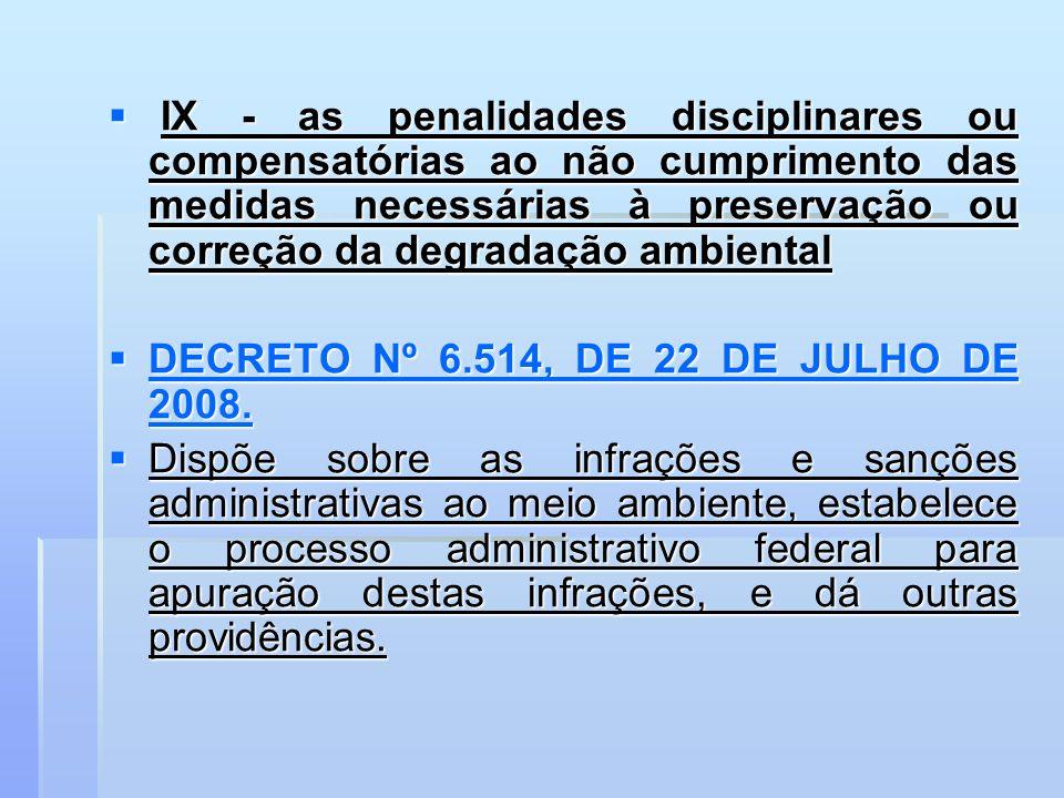 IX - as penalidades disciplinares ou compensatórias ao não cumprimento das medidas necessárias à preservação ou correção da degradação ambiental IX -
