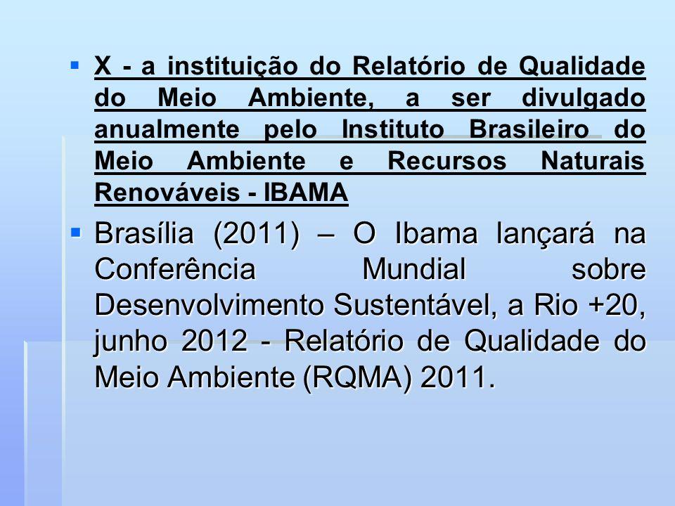 X - a instituição do Relatório de Qualidade do Meio Ambiente, a ser divulgado anualmente pelo Instituto Brasileiro do Meio Ambiente e Recursos Naturai