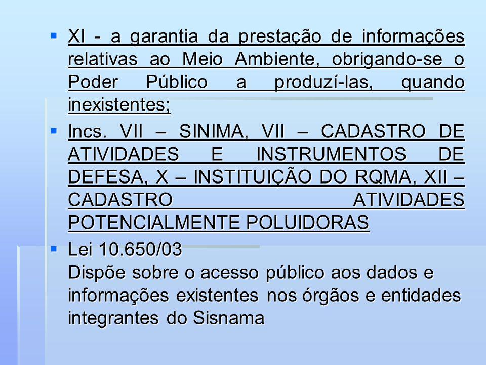 XI - a garantia da prestação de informações relativas ao Meio Ambiente, obrigando-se o Poder Público a produzí-las, quando inexistentes; XI - a garant