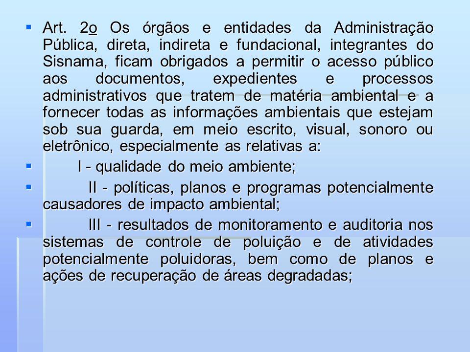 Art. 2o Os órgãos e entidades da Administração Pública, direta, indireta e fundacional, integrantes do Sisnama, ficam obrigados a permitir o acesso pú