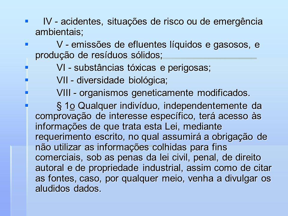 IV - acidentes, situações de risco ou de emergência ambientais; IV - acidentes, situações de risco ou de emergência ambientais; V - emissões de efluen