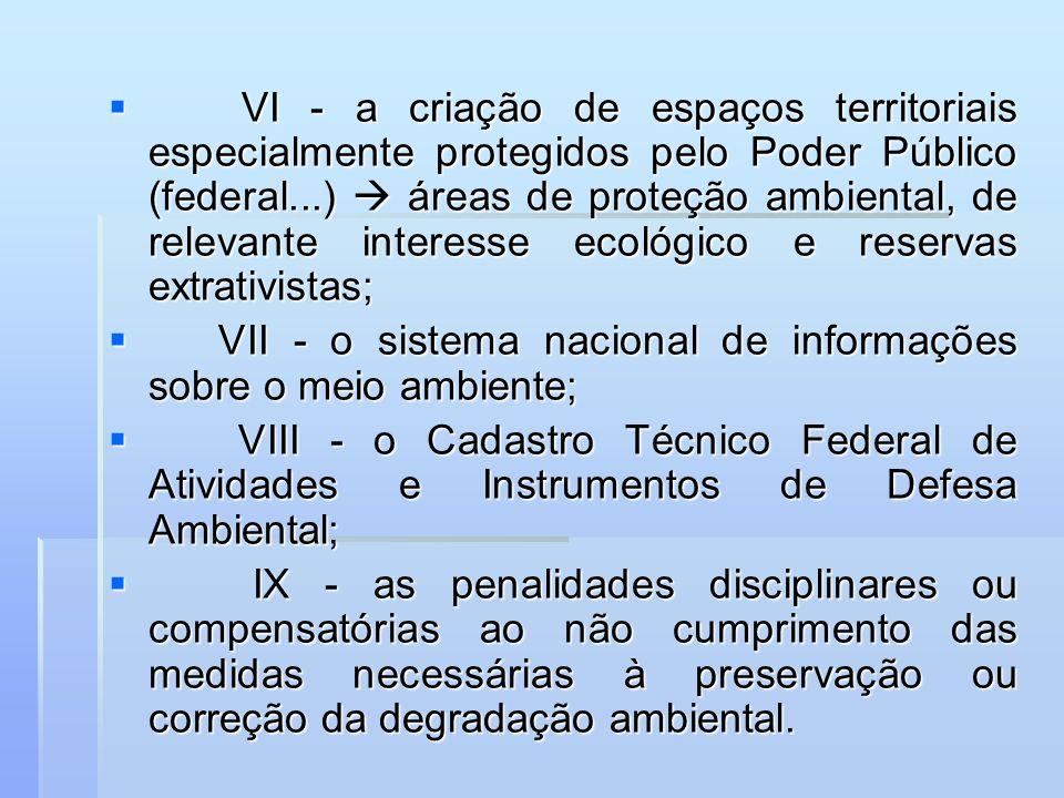 VI - a criação de espaços territoriais especialmente protegidos pelo Poder Público (federal...) áreas de proteção ambiental, de relevante interesse ec