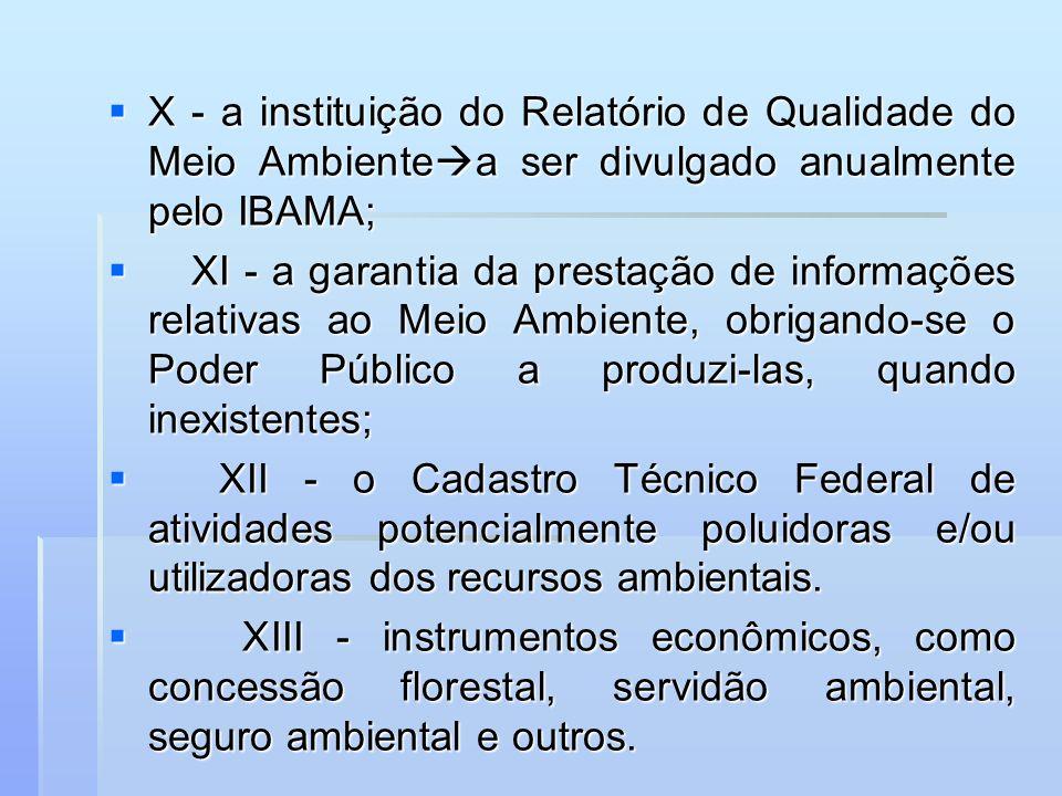 X - a instituição do Relatório de Qualidade do Meio Ambiente a ser divulgado anualmente pelo IBAMA; X - a instituição do Relatório de Qualidade do Mei