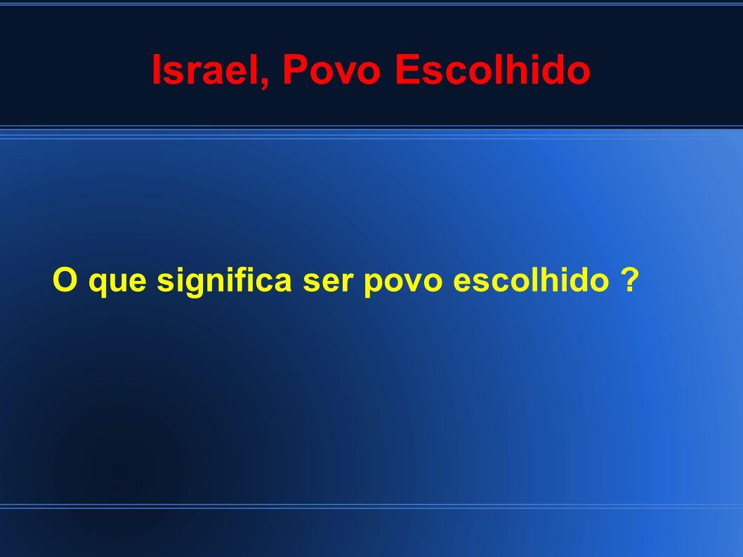 Israel, Povo Escolhido O que significa ser povo escolhido ?