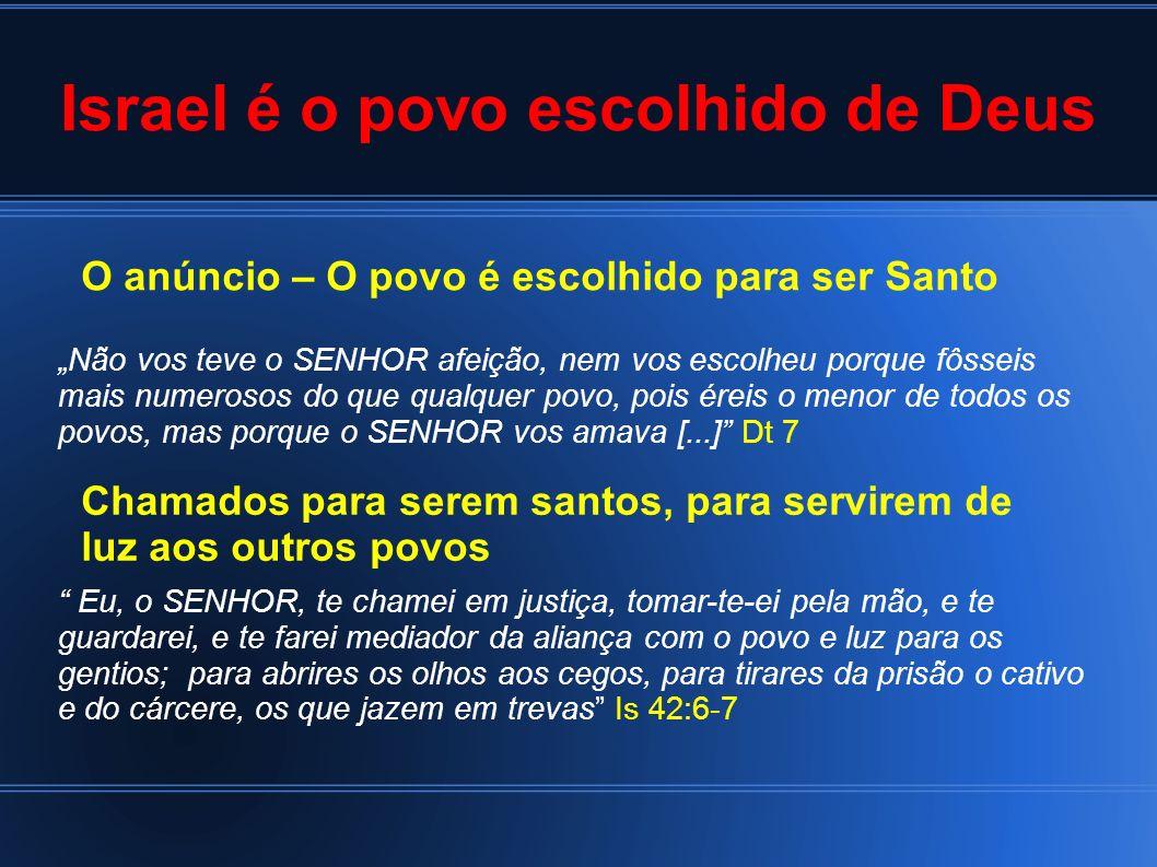 Israel é o povo escolhido de Deus Não vos teve o SENHOR afeição, nem vos escolheu porque fôsseis mais numerosos do que qualquer povo, pois éreis o men