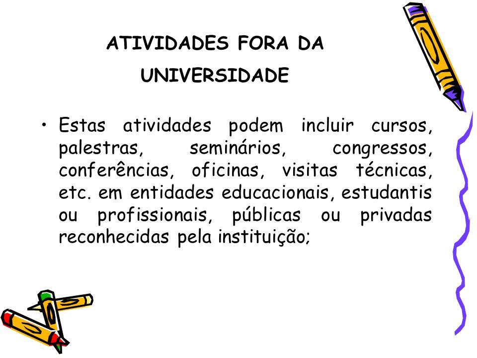 ATIVIDADES FORA DA UNIVERSIDADE Estas atividades podem incluir cursos, palestras, seminários, congressos, conferências, oficinas, visitas técnicas, et