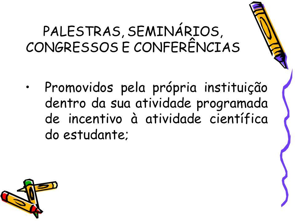 PALESTRAS, SEMINÁRIOS, CONGRESSOS E CONFERÊNCIAS Promovidos pela própria instituição dentro da sua atividade programada de incentivo à atividade cient