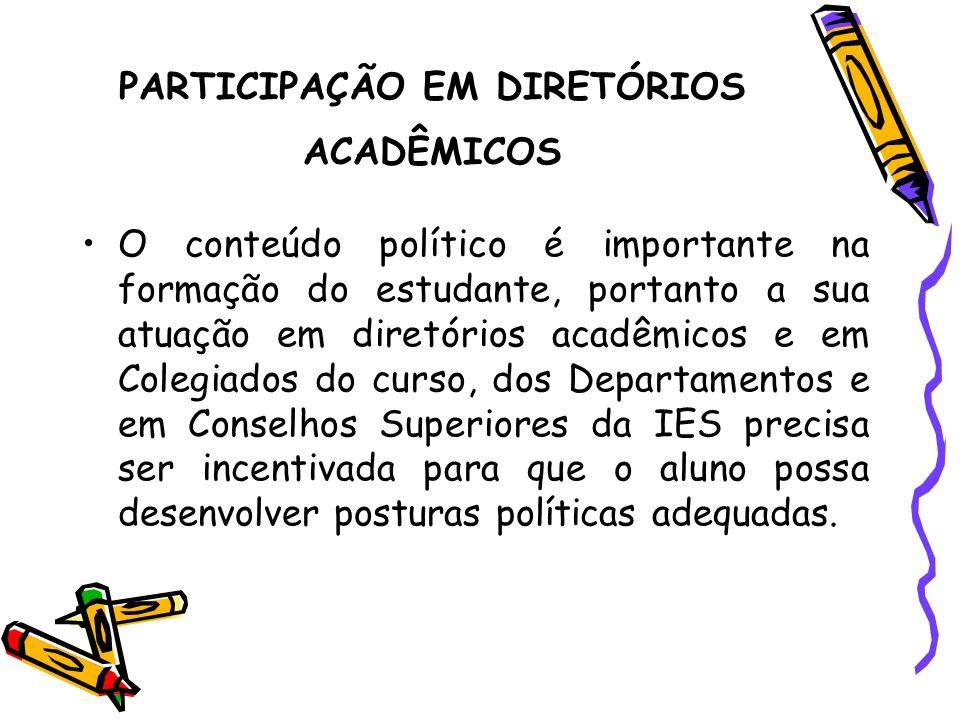 PARTICIPAÇÃO EM DIRETÓRIOS ACADÊMICOS O conteúdo político é importante na formação do estudante, portanto a sua atuação em diretórios acadêmicos e em