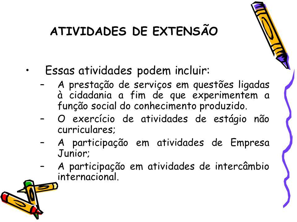 ATIVIDADES DE EXTENSÃO Essas atividades podem incluir: –A prestação de serviços em questões ligadas à cidadania a fim de que experimentem a função soc