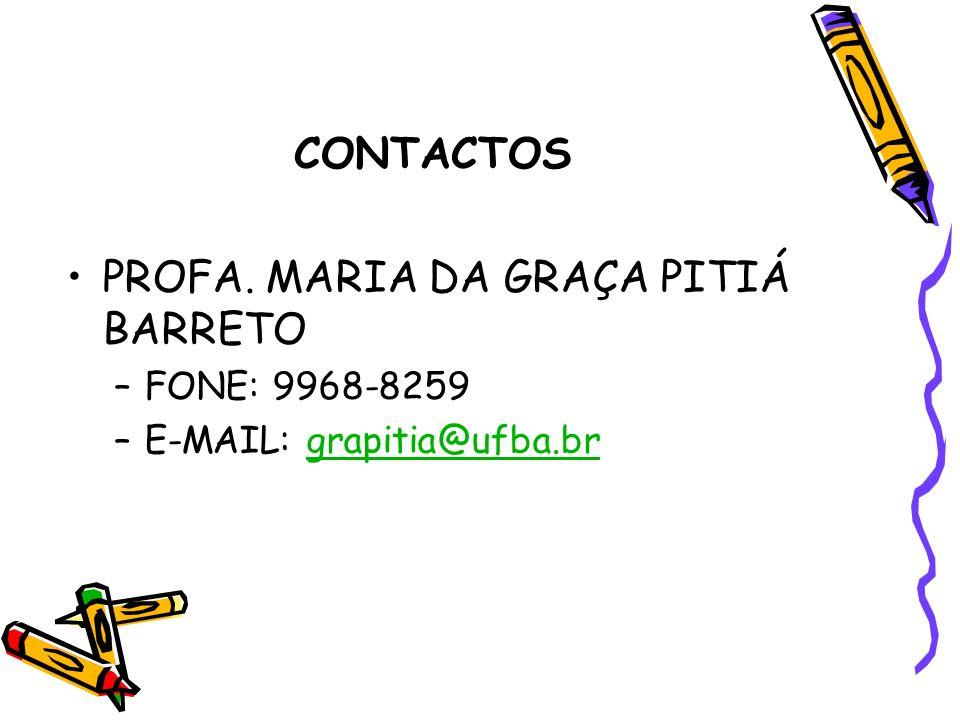CONTACTOS PROFA. MARIA DA GRAÇA PITIÁ BARRETO –FONE: 9968-8259 –E-MAIL: grapitia@ufba.brgrapitia@ufba.br