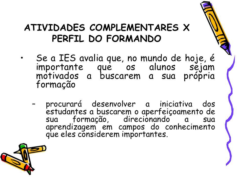 ATIVIDADES COMPLEMENTARES X PERFIL DO FORMANDO Se a IES avalia que, no mundo de hoje, é importante que os alunos sejam motivados a buscarem a sua próp