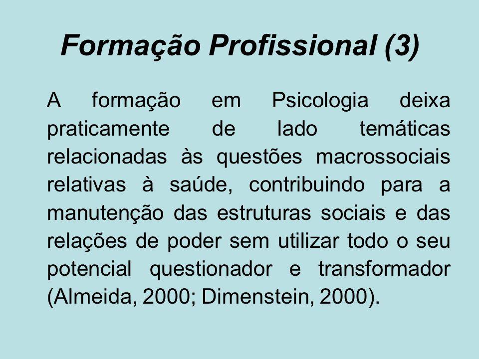 Formação Profissional (3) A formação em Psicologia deixa praticamente de lado temáticas relacionadas às questões macrossociais relativas à saúde, cont