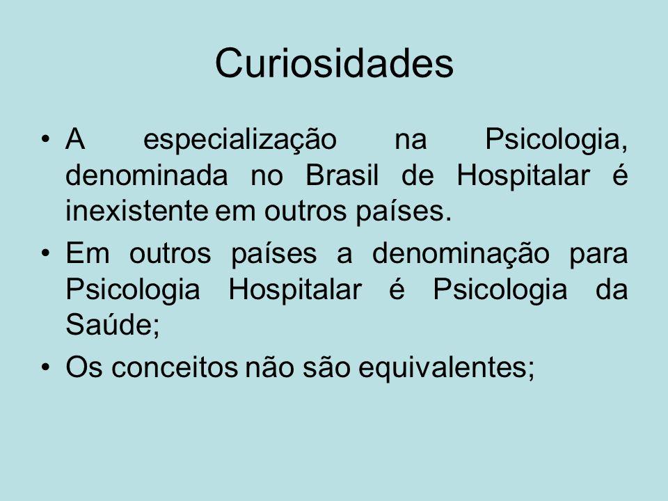Curiosidades A especialização na Psicologia, denominada no Brasil de Hospitalar é inexistente em outros países. Em outros países a denominação para Ps