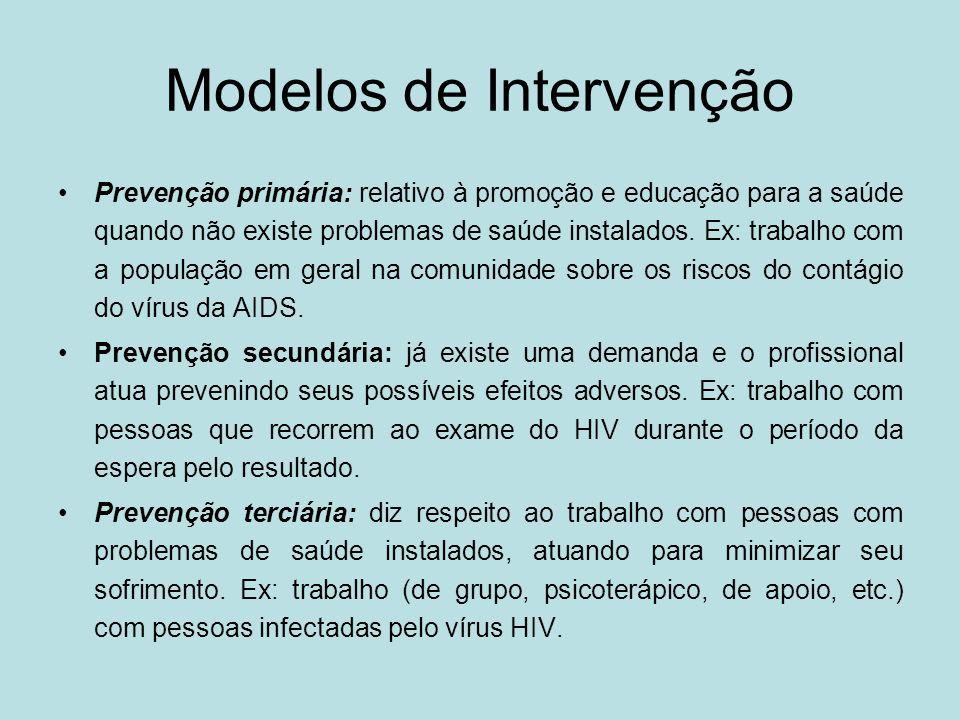 Modelos de Intervenção Prevenção primária: relativo à promoção e educação para a saúde quando não existe problemas de saúde instalados. Ex: trabalho c