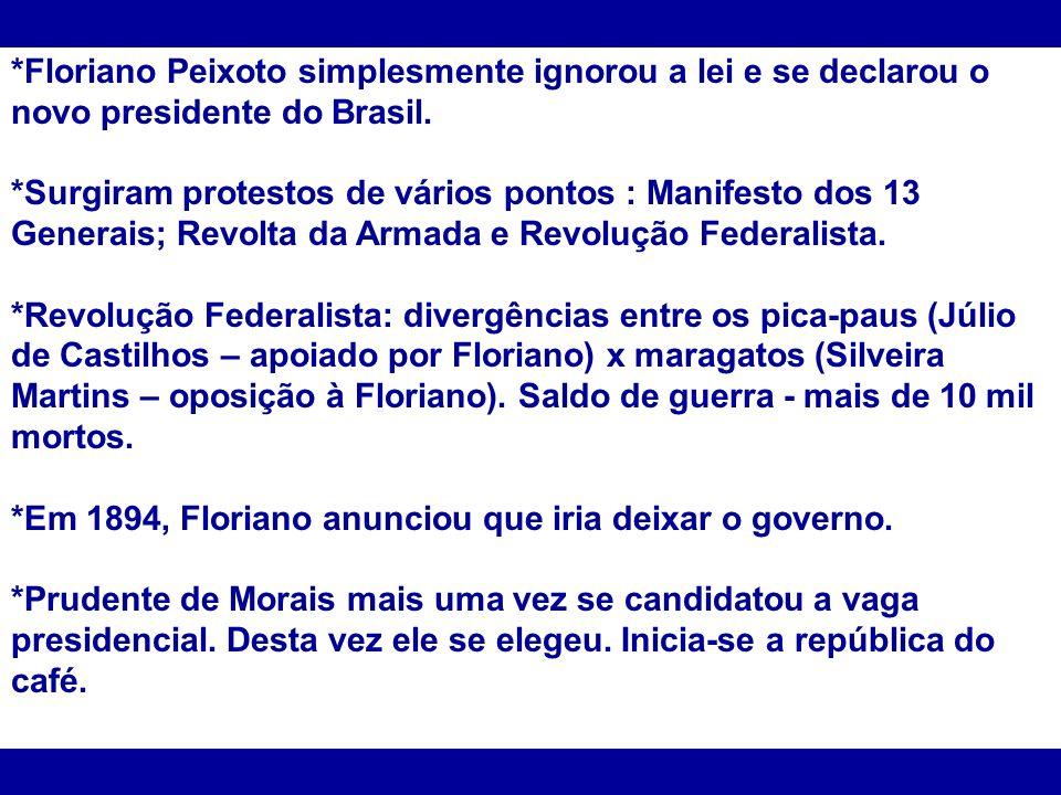 *Floriano Peixoto simplesmente ignorou a lei e se declarou o novo presidente do Brasil. *Surgiram protestos de vários pontos : Manifesto dos 13 Genera