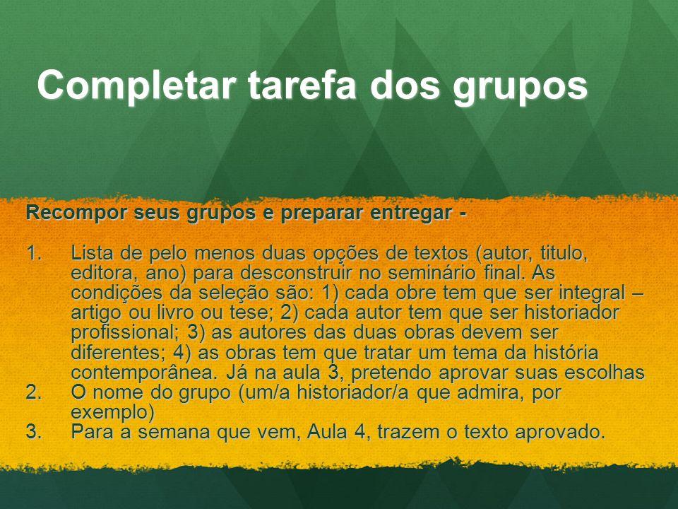 Completar tarefa dos grupos Recompor seus grupos e preparar entregar - 1.Lista de pelo menos duas opções de textos (autor, titulo, editora, ano) para