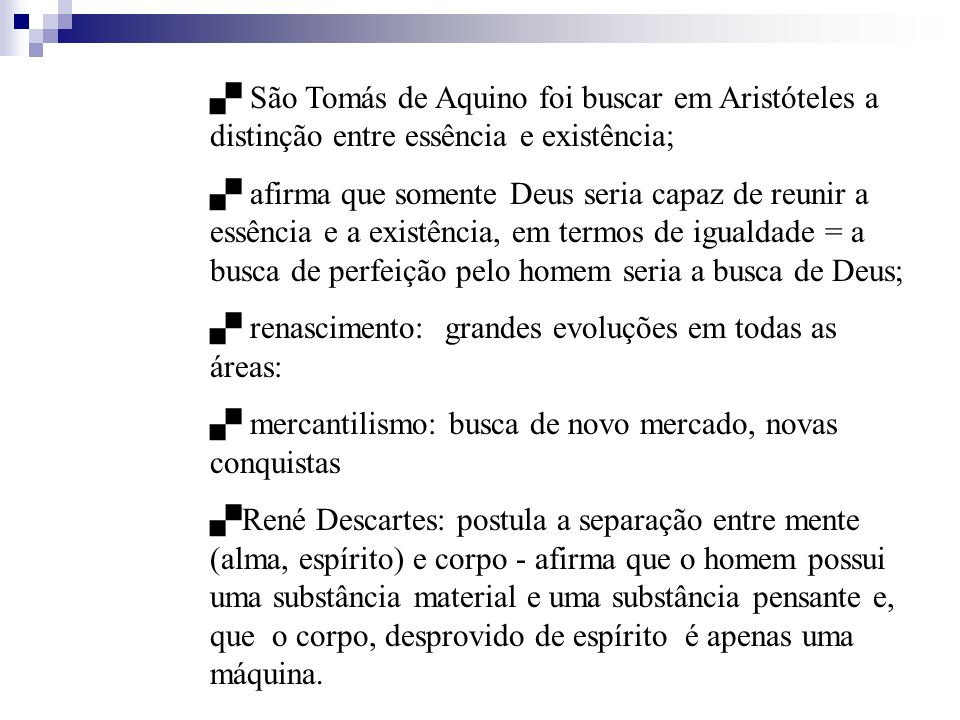 São Tomás de Aquino foi buscar em Aristóteles a distinção entre essência e existência; afirma que somente Deus seria capaz de reunir a essência e a ex