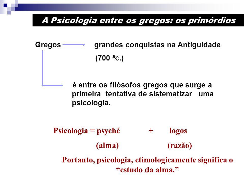 A Psicologia entre os gregos: os primórdios Gregos grandes conquistas na Antiguidade (700 ªc.) é entre os filósofos gregos que surge a primeira tentat