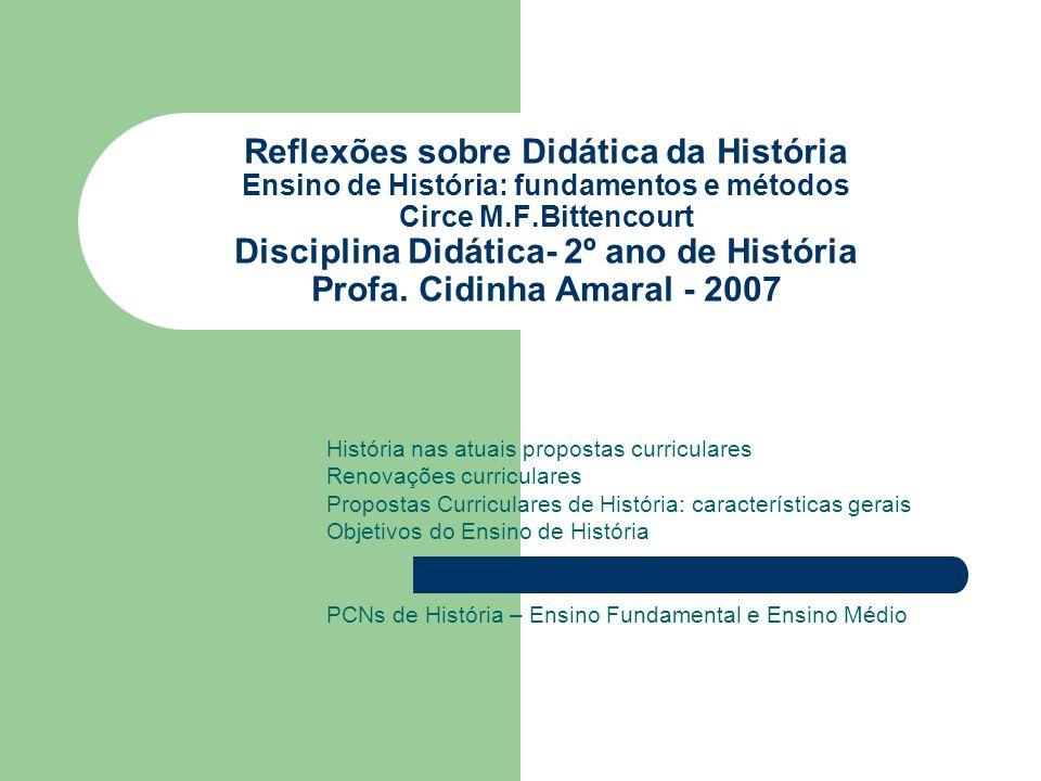 Reflexões sobre Didática da História Ensino de História: fundamentos e métodos Circe M.F.Bittencourt Disciplina Didática- 2º ano de História Profa. Ci