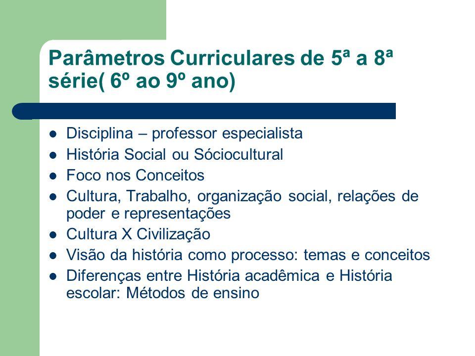 Parâmetros Curriculares de 5ª a 8ª série( 6º ao 9º ano) Disciplina – professor especialista História Social ou Sóciocultural Foco nos Conceitos Cultur
