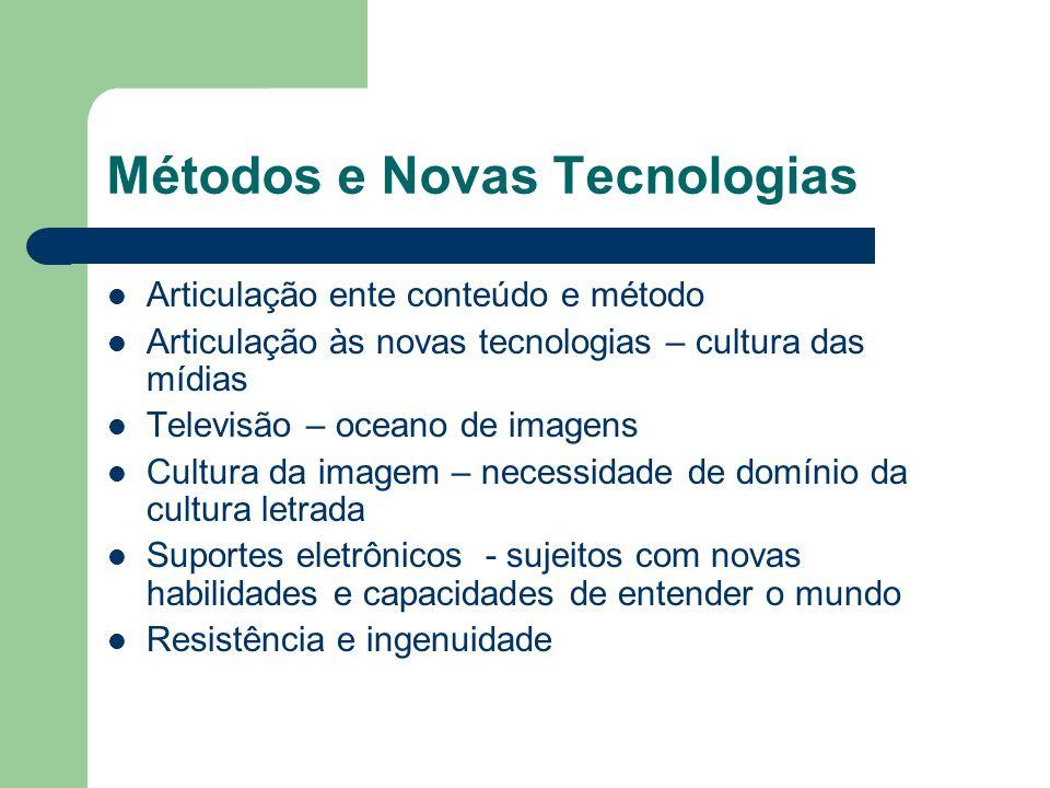 Métodos e Novas Tecnologias Articulação ente conteúdo e método Articulação às novas tecnologias – cultura das mídias Televisão – oceano de imagens Cul