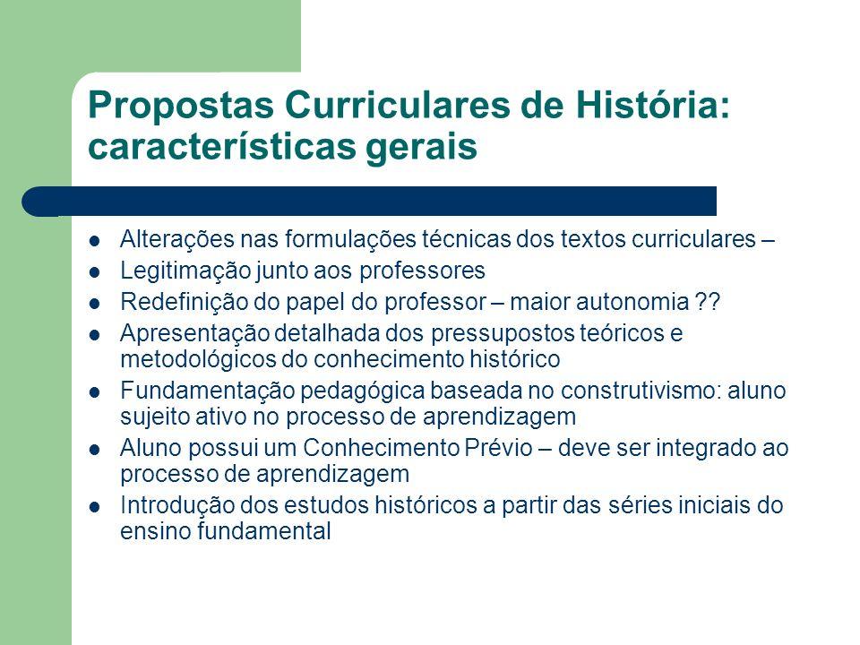 Propostas Curriculares de História: características gerais Alterações nas formulações técnicas dos textos curriculares – Legitimação junto aos profess