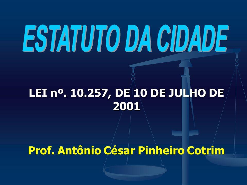 LEI nº. 10.257, DE 10 DE JULHO DE 2001 Prof. Antônio César Pinheiro Cotrim