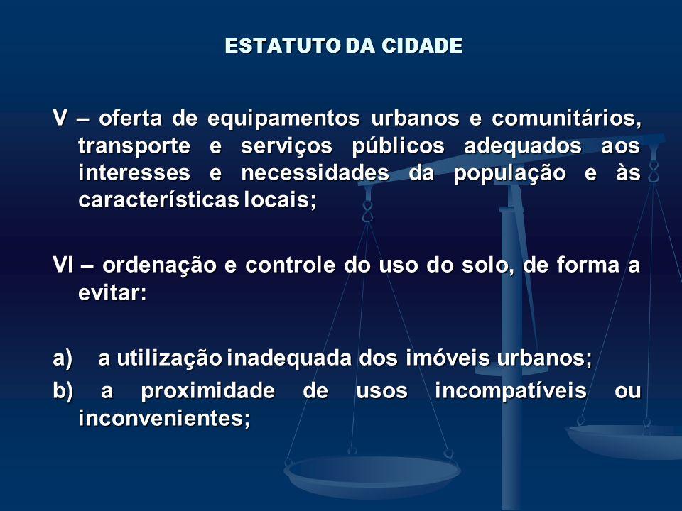 ESTATUTO DA CIDADE V – oferta de equipamentos urbanos e comunitários, transporte e serviços públicos adequados aos interesses e necessidades da popula