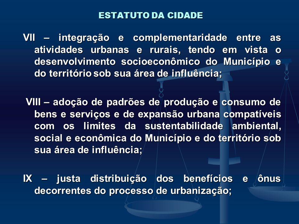 ESTATUTO DA CIDADE VII – integração e complementaridade entre as atividades urbanas e rurais, tendo em vista o desenvolvimento socioeconômico do Munic