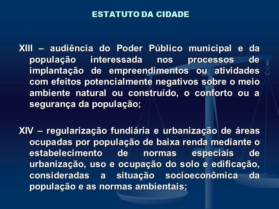 ESTATUTO DA CIDADE XIII – audiência do Poder Público municipal e da população interessada nos processos de implantação de empreendimentos ou atividade