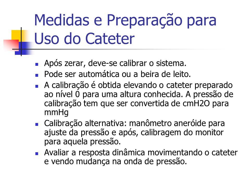 Medidas e Preparação para Uso do Cateter Após zerar, deve-se calibrar o sistema. Pode ser automática ou a beira de leito. A calibração é obtida elevan